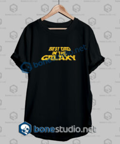Best Dad In The Galaxy Quote T Shirt