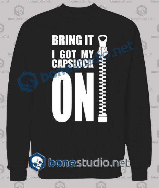 Bring It I Got My Capslock On Quote Funny Sweatshirt