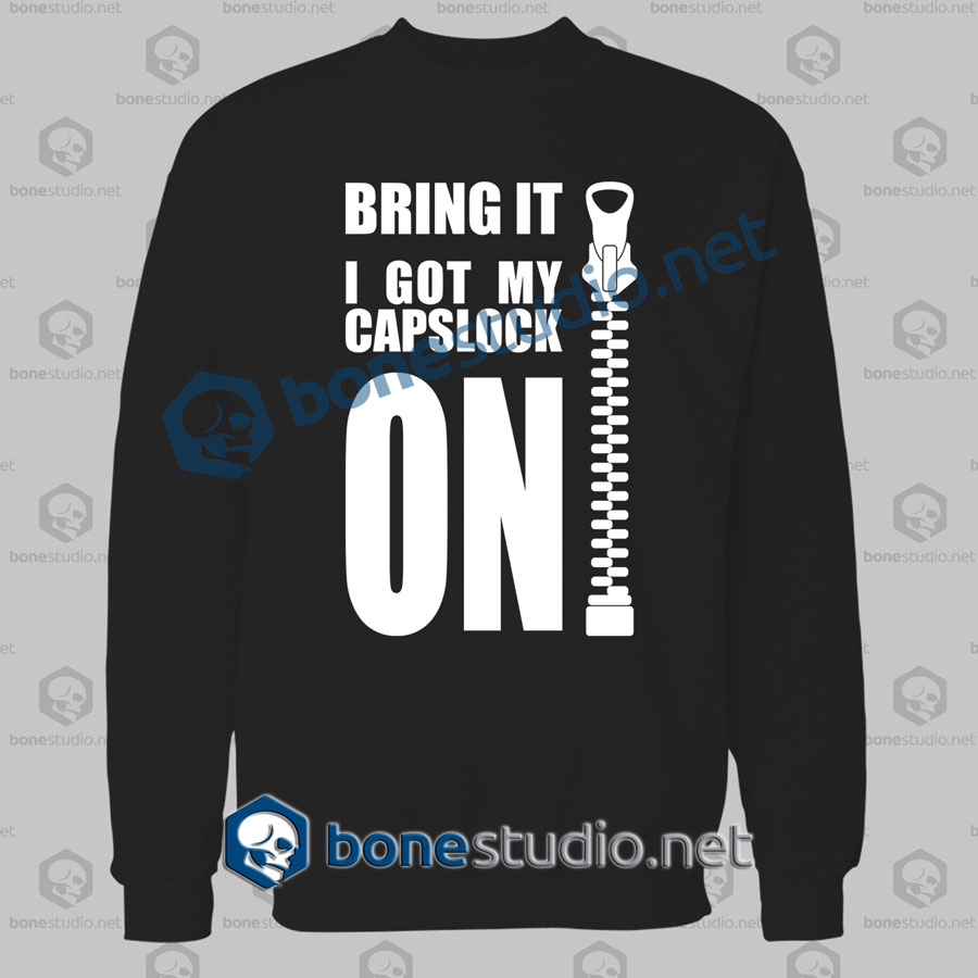 Bring It I Got My Capslock On Quote Funny Sweatshirt