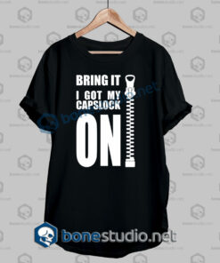 Bring It I Got My Capslock On Funny T shirt