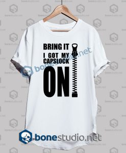 bring-it-i-got-my-capslock-on-quote-fuuny-t-shirt-white