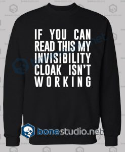 Cloak Invisibility Is Not Working Funny Quote Sweatshirt