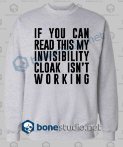 cloak invisibility is not working funny quote sweatshirt sport grey