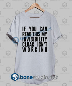 cloak invisibility is not working funny quote t shirt