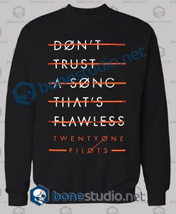 Don't Trust A Song Twenty One Pilots Sweatshirt
