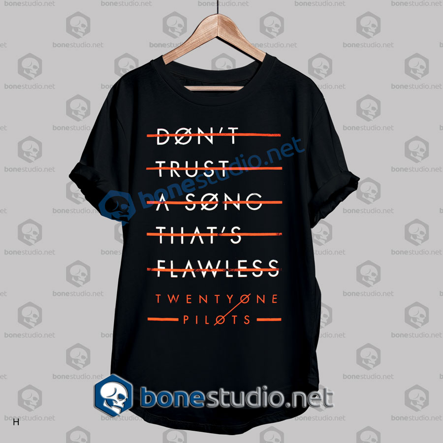 Don't Trust A Song That's Flawless Twenty One Pilots T Shirt
