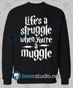 Harry Potter Lifes A Struggle When Youre A Muggle Sweatshirt