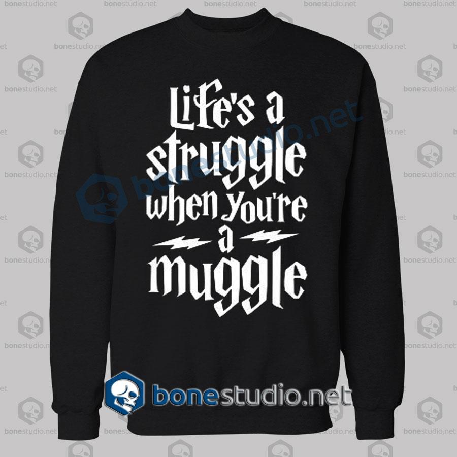 Harry Potter Lifes A Struggle When Youre A Muggle Sweatshirt