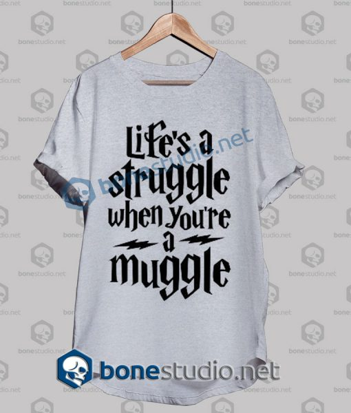 Harry Potter Life's A Struggle When Youre A Muggle T Shirt