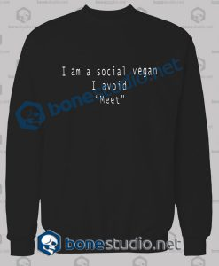 I Am A Social Vegan I Avoid Meet Quote Sweatshirt