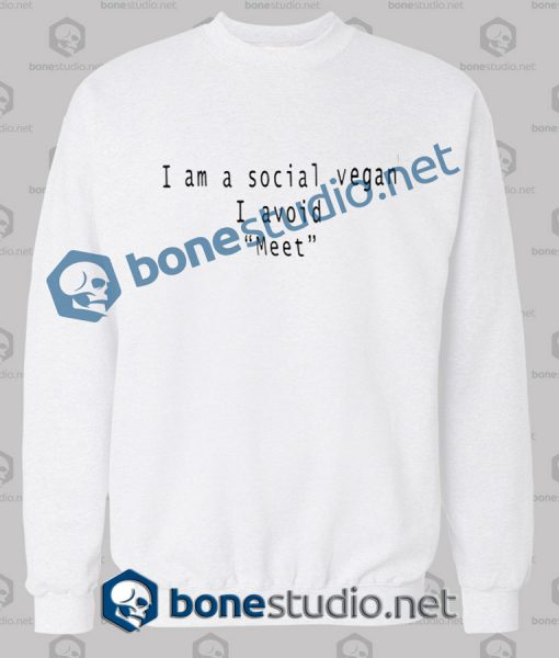 I Am A Social Vegan I Avoid Meet Quote Sweatshirt