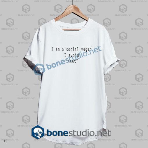 I Am A Social Vegan I Avoid Meet Quote T Shirt
