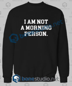 I Am Not A Morning Person Quote Sweatshirt