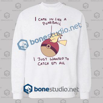 i-came-in-like-a-pokeball-pikachu-wrecking-ball-funny-sweatshirt-white
