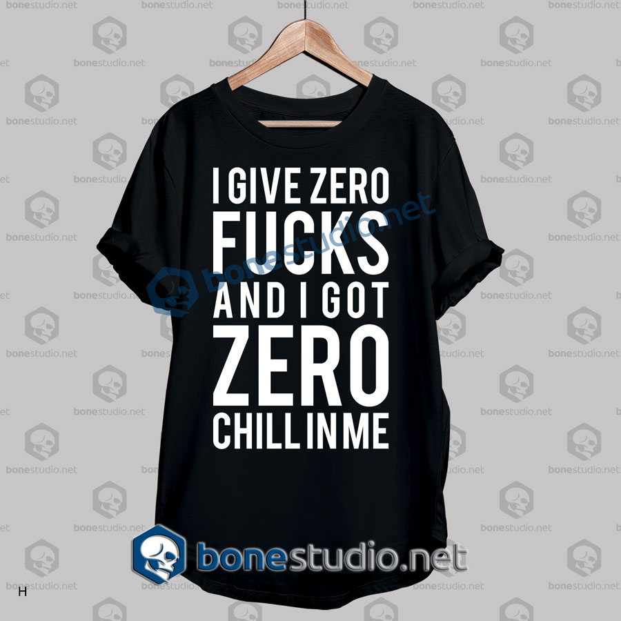 I Give Zero Fucks And I Got Quote T Shirt