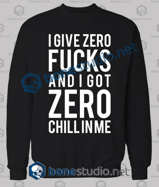 I Give Zero Fucks And I Got Quote Sweatshirt