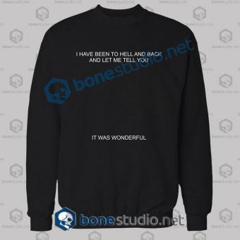 I Have To Hell And Back Quote Sweatshirt