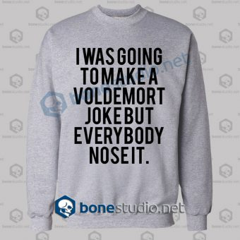 I Was Going To Make Voldemort Funny Quote Sweatshirt
