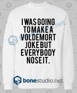i was going to make voldemort funny quote sweatshirt white