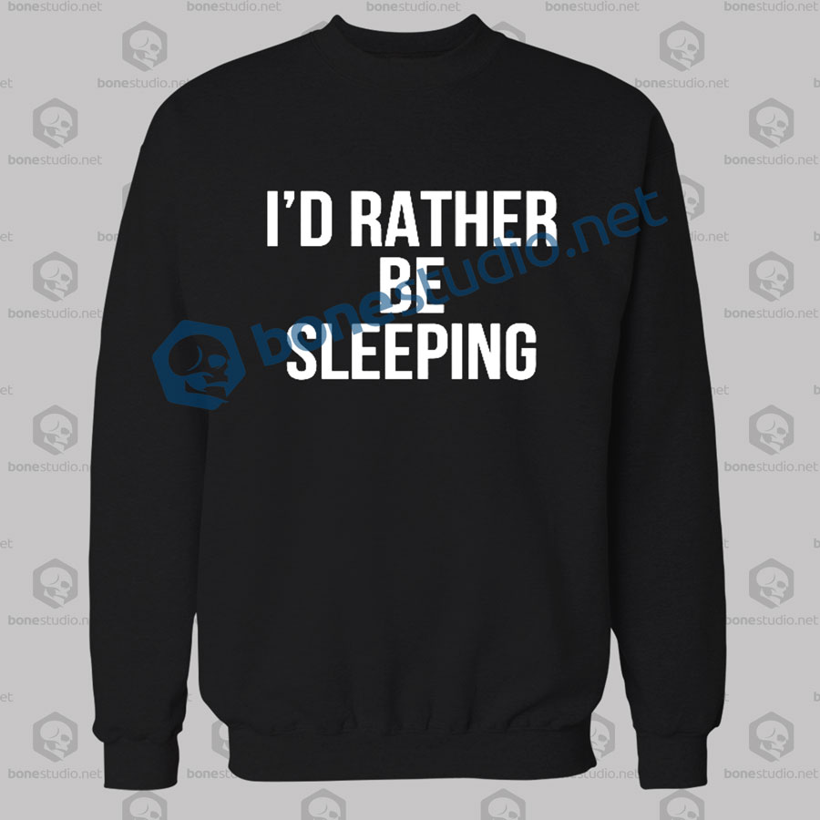 I'd Rather Be Sleeping Quote Sweatshirt