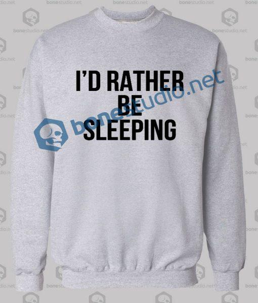 I'd Rather Be Sleeping Quote Sweatshirt