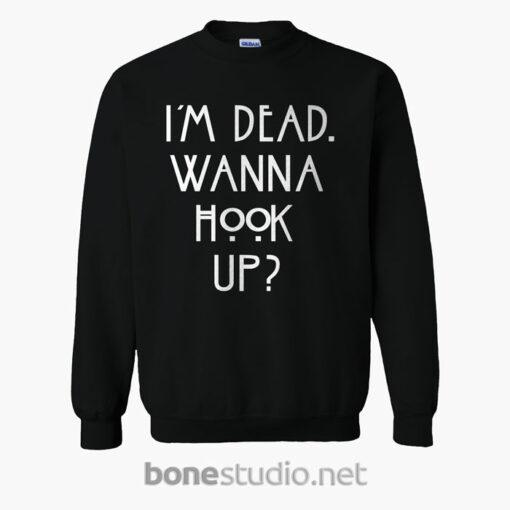 I'm Dead Wanna Hook Up Quote Sweatshirt