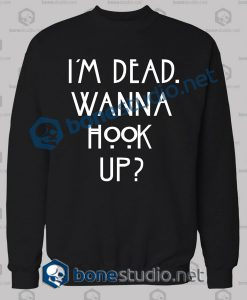 I'm Dead Wanna Hook Up Quote Sweatshirt