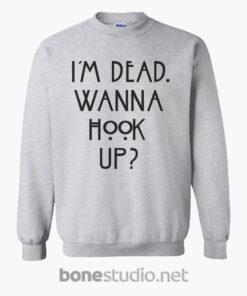 im dead wanna hook up quote sweatshirt sport grey