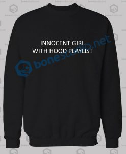 Innocent Girl With Hood Playlist Quote Sweatshirt