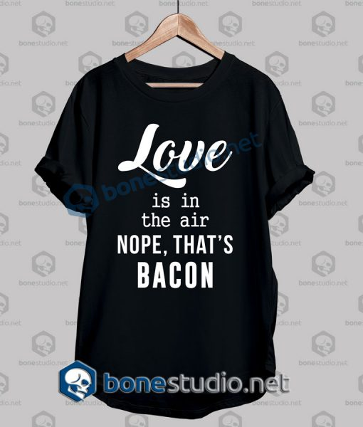 Nope That's Bacon Funny Quote T Shirt
