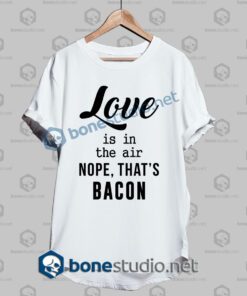 nope thats bacon funny quote t shirt white