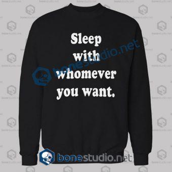 Sleep With Whomever You Want Sweatshirt