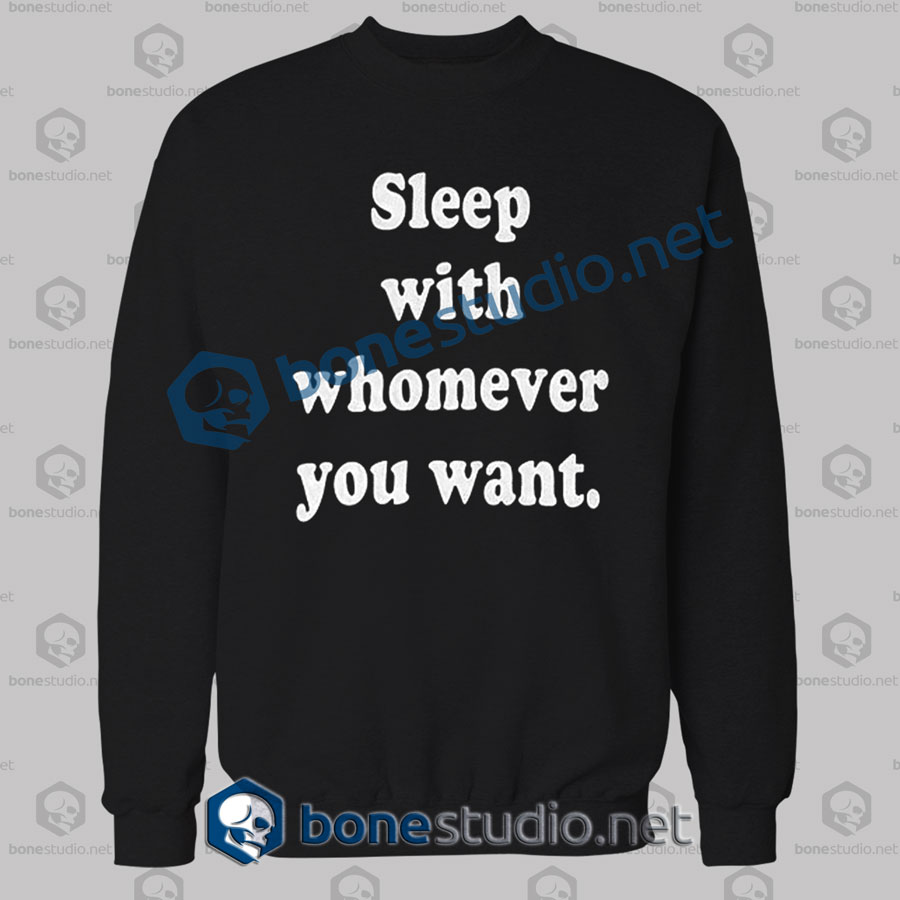 Sleep With Whomever You Want Sweatshirt