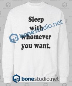 sleep with whomever you want sweatshirt white