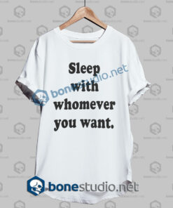 sleep with whomever you want t shirt white