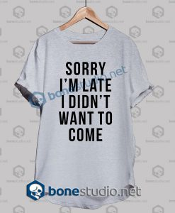 sorry-im-late-i-didnt-want-to-come-funny-quote-t-shirt-sport-grey