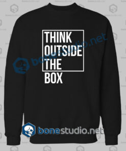Think Outside The Box Quote Sweatshirt