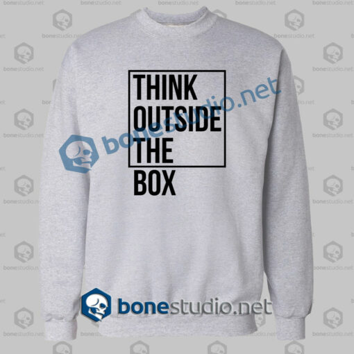 think outside the box quote sweatshirt sport grey