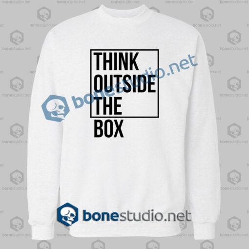 think outside the box quote sweatshirt white