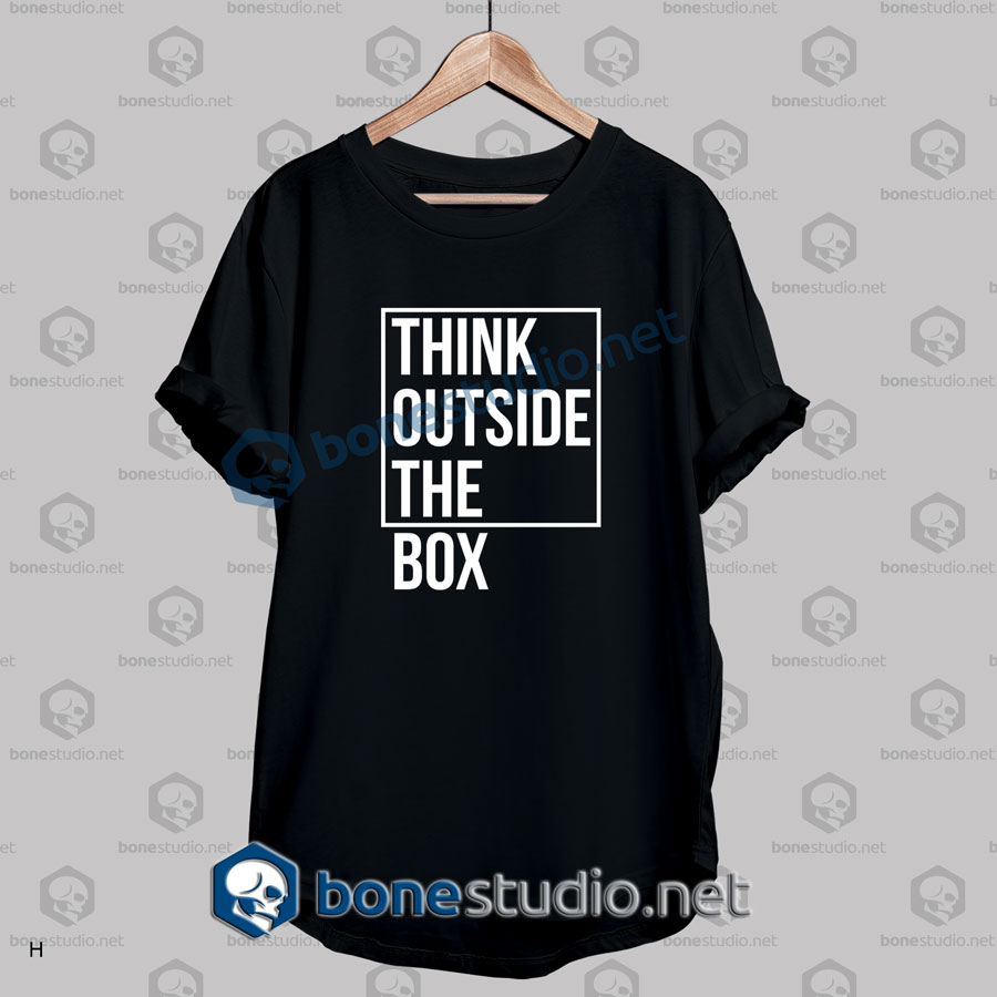 Think Outside The Box Quote T Shirt