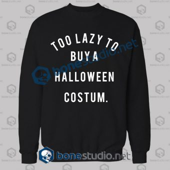 Too Lazy To Buy A Halloween Costume Sweatshirt