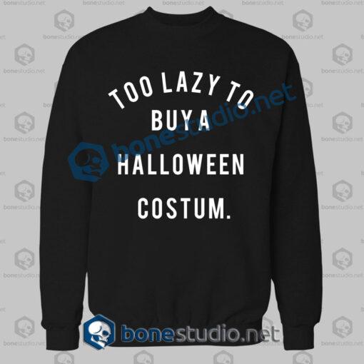 Too Lazy To Buy A Halloween Costume Sweatshirt