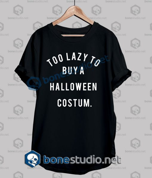 Too Lazy To Buy A Halloween Costume T Shirt