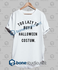 too lazy to buy a halloween costume t shirt white