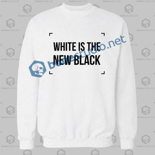 White Is The New Black Sweatshirt