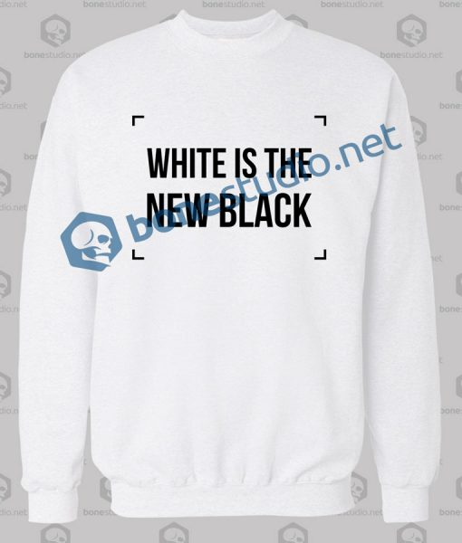 White Is The New Black Sweatshirt