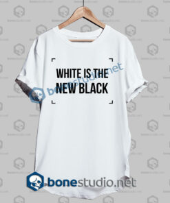 White Is The New Black T Shirt,White Is The New Black tees,quote