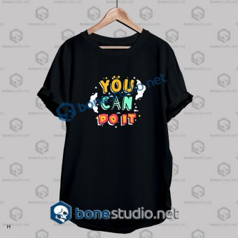 You Can Do It Quote T Shirt