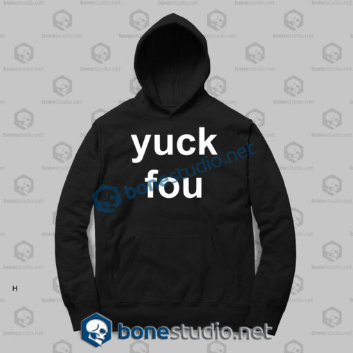 Yuck Fou Quote Funny Hoodies