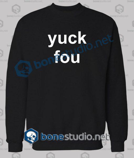 Yuck Fou Quote Funny Sweatshirt